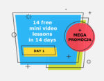 14 free mini video lessons in 14 days: DAY 1 + MEGA PROMOCJA