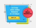 14 free mini video lessons in 14 days: DAY 13 + MEGA PROMOCJA