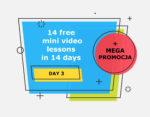 14 free mini video lessons in 14 days: DAY 3 + MEGA PROMOCJA