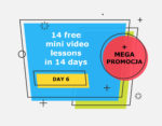 14 free mini video lessons in 14 days: DAY 6 + MEGA PROMOCJA