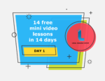14 free mini video lessons in 14 days: DAY 1