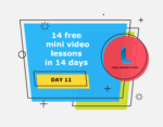 14 free mini video lessons in 14 days: DAY 11